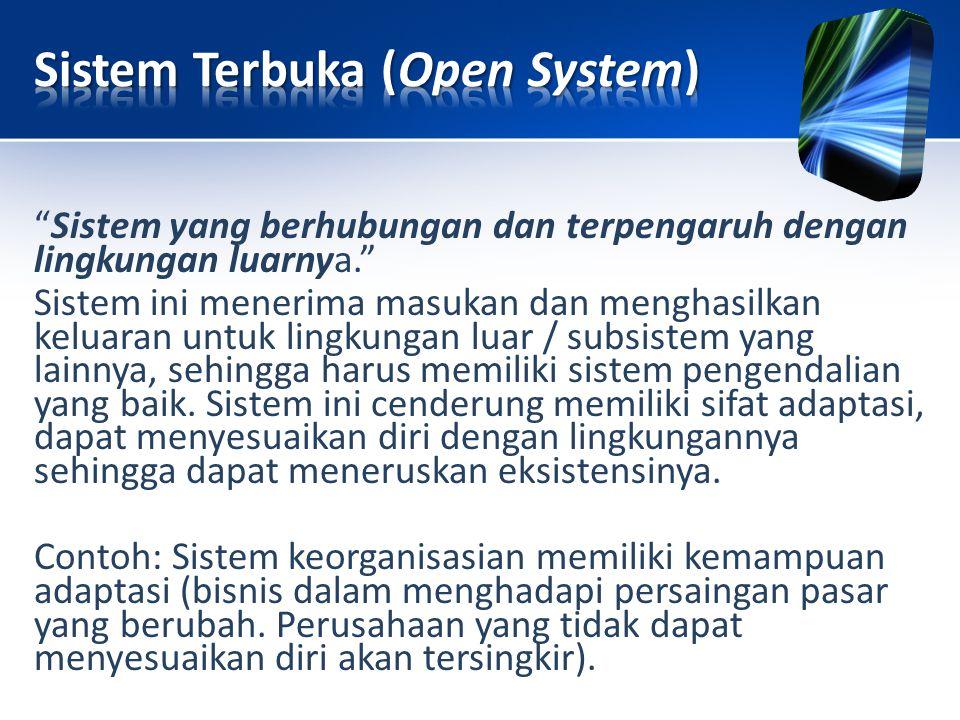 """Sistem yang berhubungan dan terpengaruh dengan lingkungan luarnya."" Sistem ini menerima masukan dan menghasilkan keluaran untuk lingkungan luar / sub"