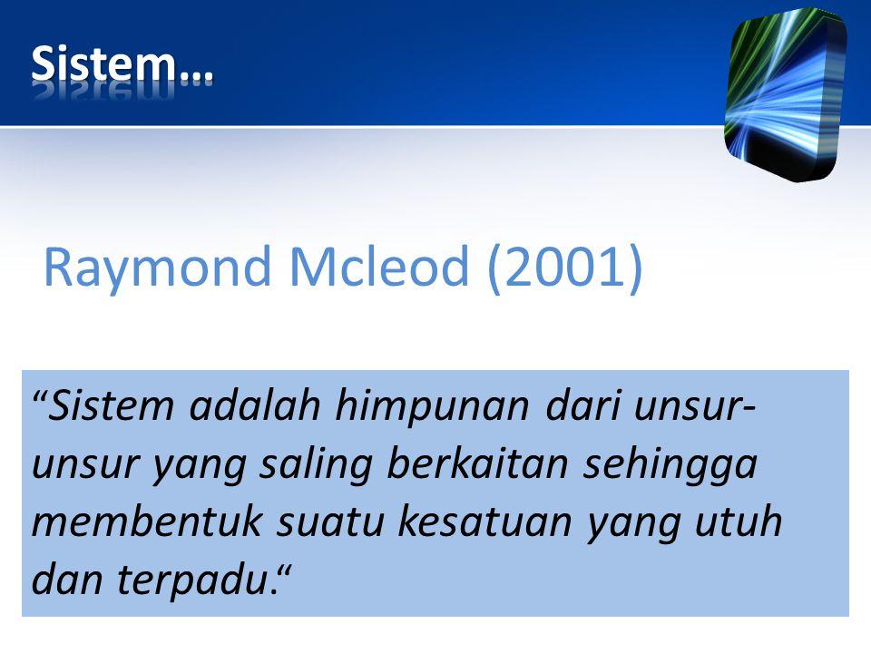 """Raymond Mcleod (2001) """" Sistem adalah himpunan dari unsur- unsur yang saling berkaitan sehingga membentuk suatu kesatuan yang utuh dan terpadu."""""""