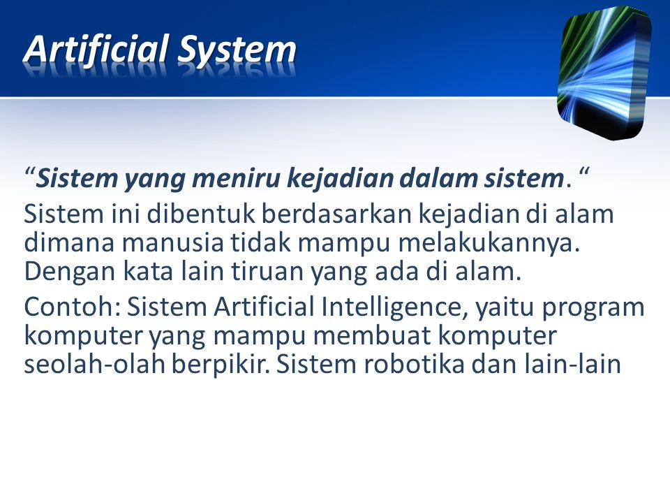 """""""Sistem yang meniru kejadian dalam sistem. """" Sistem ini dibentuk berdasarkan kejadian di alam dimana manusia tidak mampu melakukannya. Dengan kata lai"""
