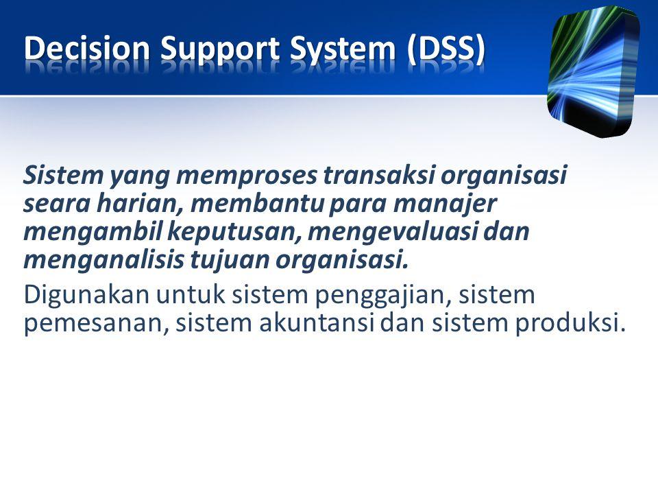 Sistem yang memproses transaksi organisasi seara harian, membantu para manajer mengambil keputusan, mengevaluasi dan menganalisis tujuan organisasi. D
