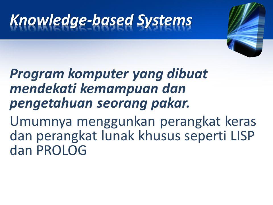 Program komputer yang dibuat mendekati kemampuan dan pengetahuan seorang pakar. Umumnya menggunkan perangkat keras dan perangkat lunak khusus seperti