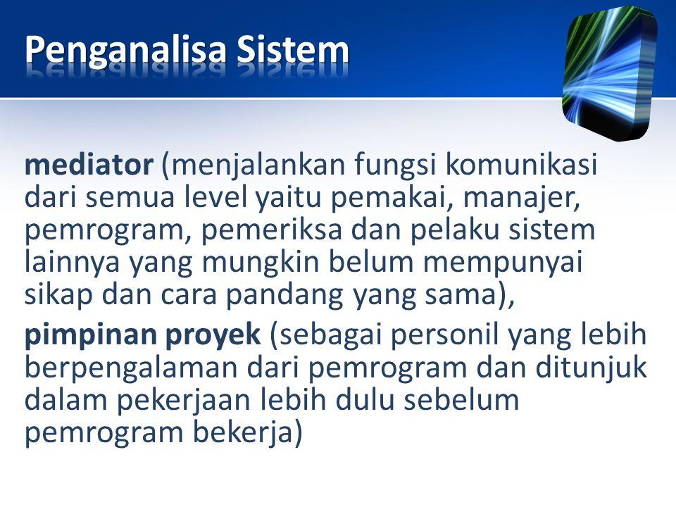 mediator (menjalankan fungsi komunikasi dari semua level yaitu pemakai, manajer, pemrogram, pemeriksa dan pelaku sistem lainnya yang mungkin belum mem