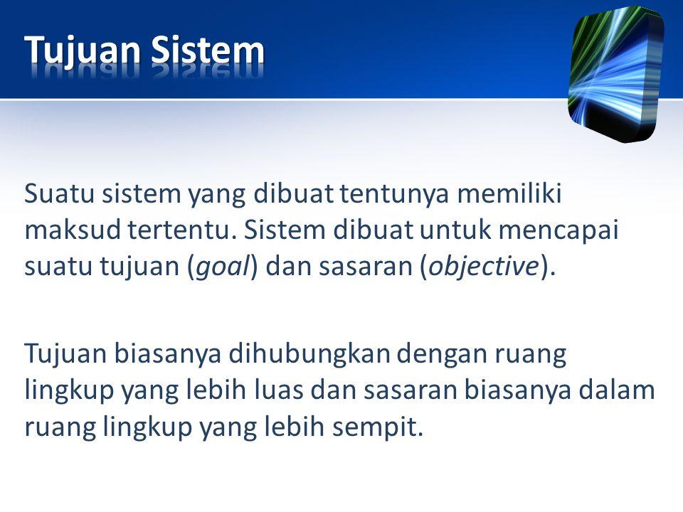 Suatu sistem yang dibuat tentunya memiliki maksud tertentu. Sistem dibuat untuk mencapai suatu tujuan (goal) dan sasaran (objective). Tujuan biasanya