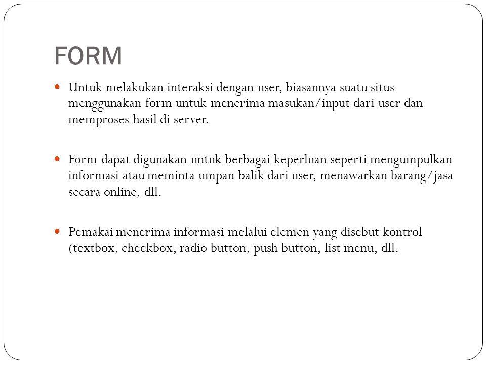 FORM  Untuk melakukan interaksi dengan user, biasannya suatu situs menggunakan form untuk menerima masukan/input dari user dan memproses hasil di server.