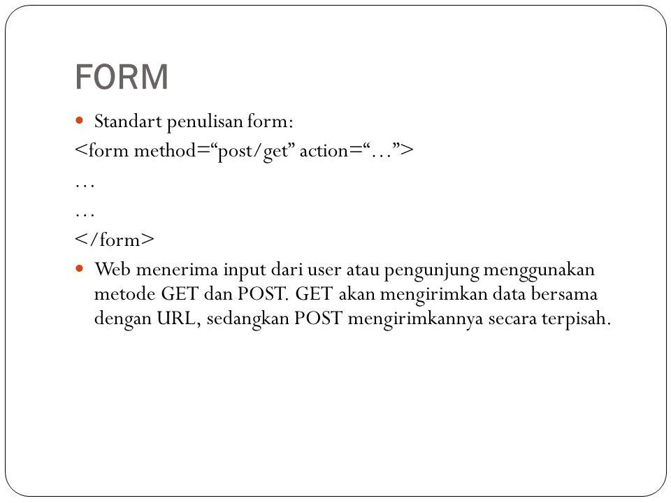  Standart penulisan form: …  Web menerima input dari user atau pengunjung menggunakan metode GET dan POST.