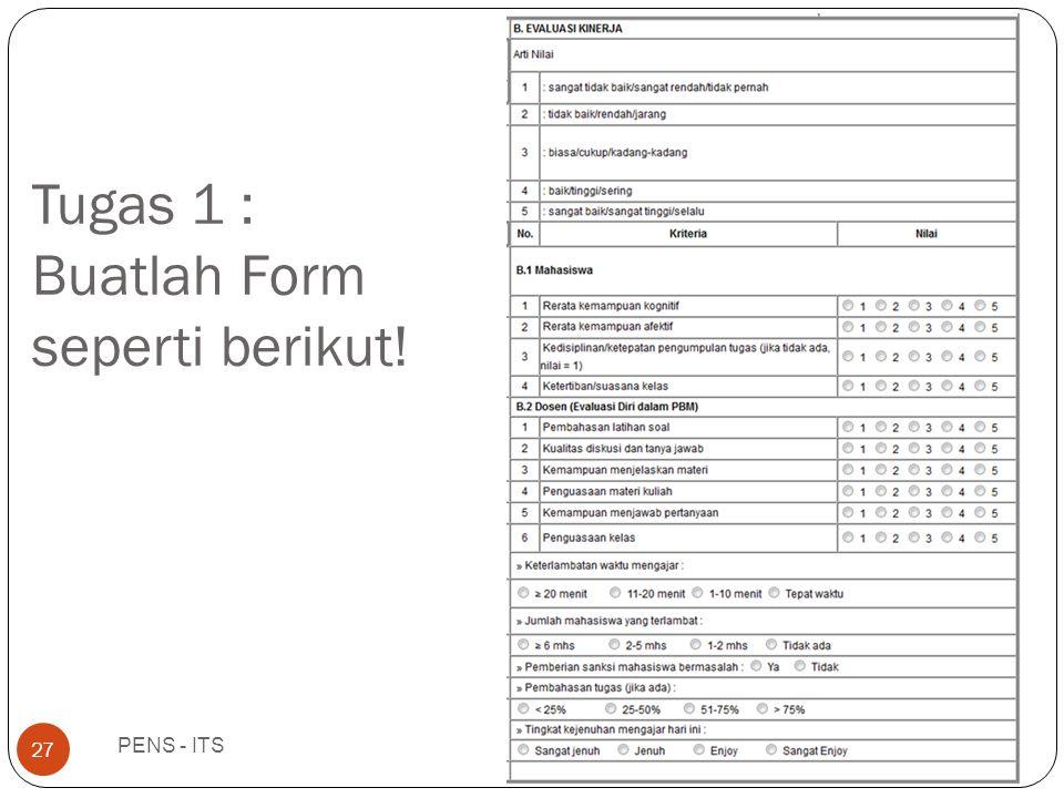Tugas 1 : Buatlah Form seperti berikut! PENS - ITS 27