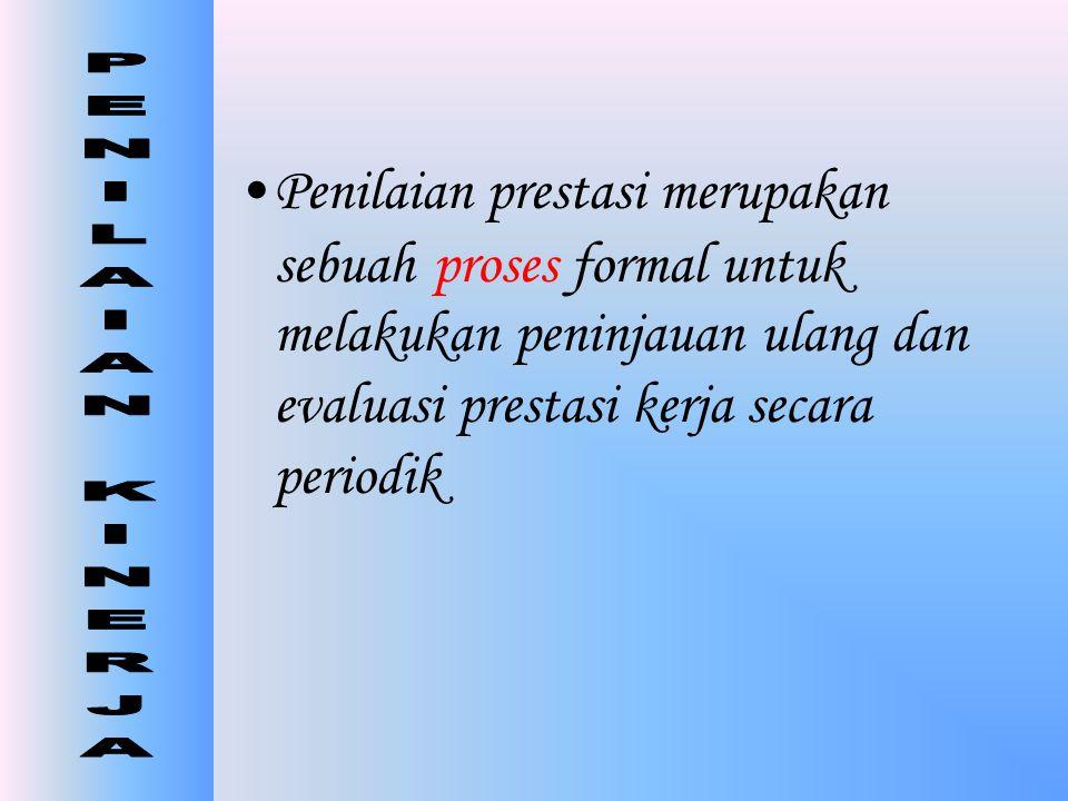 •PENILAIAN PRESTASI adalah: Mengevaluasi prestasi yang sekarang & lalu atas seorang karyawan untuk dibandingkan dengan standar prestasi orang tersebut