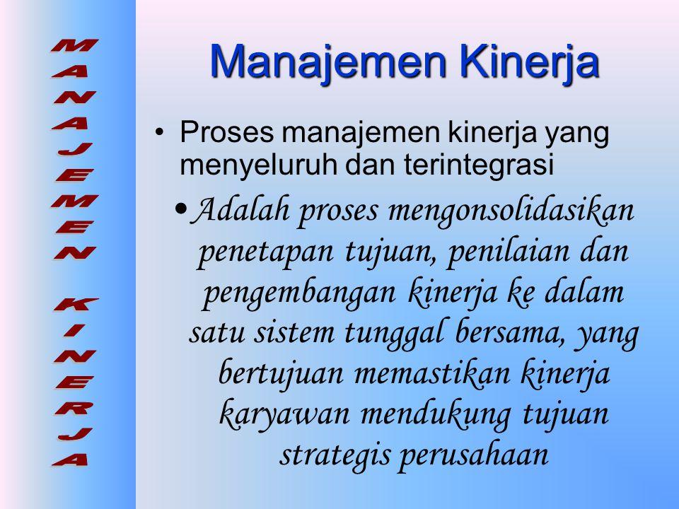 Manajemen Kinerja •Proses berorientasi tujuan yang diarahkan untuk memastikan bahwa proses-proses keorganisasian ada pada tempatnya untuk memaksimalkan produktivitas para karyawan, tim dan akhirnya organisasi