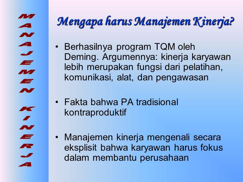 Perbedaan •Penilaian kinerja : kejadian sekali waktu setiap tahun •Manajemen kinerja : proses yang dinamis, konstan dan berkelanjutan