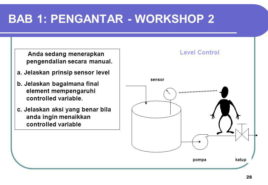 28 Anda sedang menerapkan pengendalian secara manual. a. Jelaskan prinsip sensor level b. Jelaskan bagaimana final element mempengaruhi controlled var