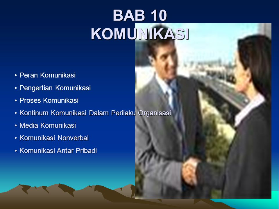 BAB 10 KOMUNIKASI •Peran Komunikasi •Pengertian Komunikasi •Proses Komunikasi •Kontinum Komunikasi Dalam Perilaku Organisasi •Media Komunikasi •Komunikasi Nonverbal •Komunikasi Antar Pribadi