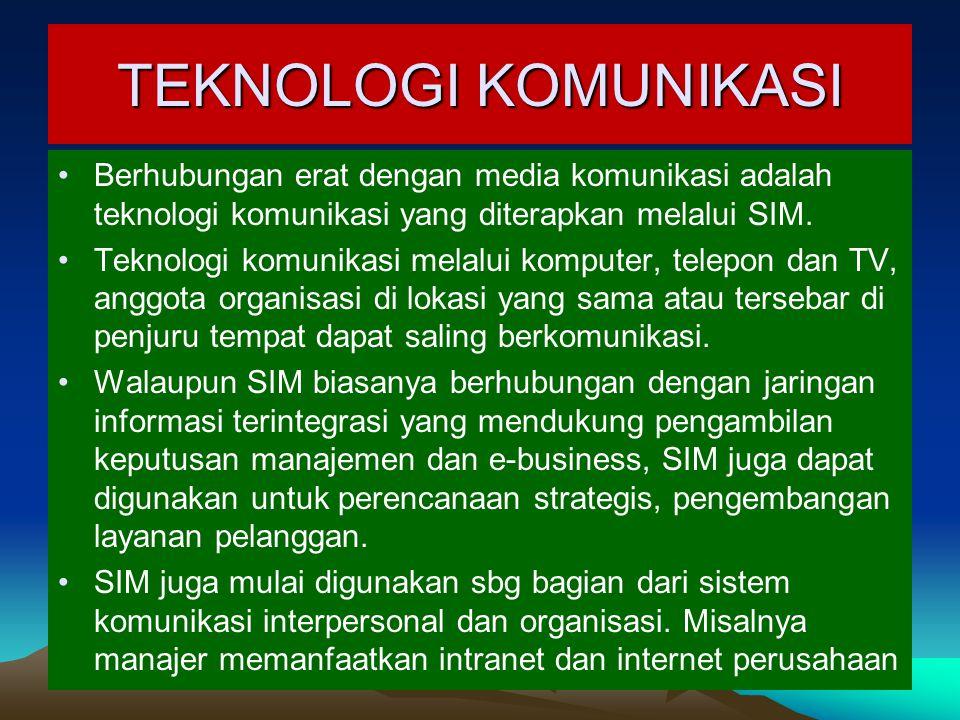 TEKNOLOGI KOMUNIKASI •Berhubungan erat dengan media komunikasi adalah teknologi komunikasi yang diterapkan melalui SIM. •Teknologi komunikasi melalui