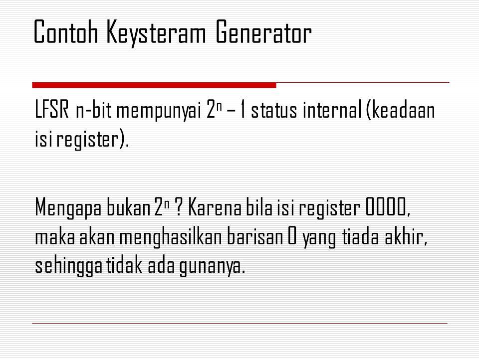 LFSR n-bit mempunyai 2 n – 1 status internal (keadaan isi register). Mengapa bukan 2 n ? Karena bila isi register 0000, maka akan menghasilkan barisan
