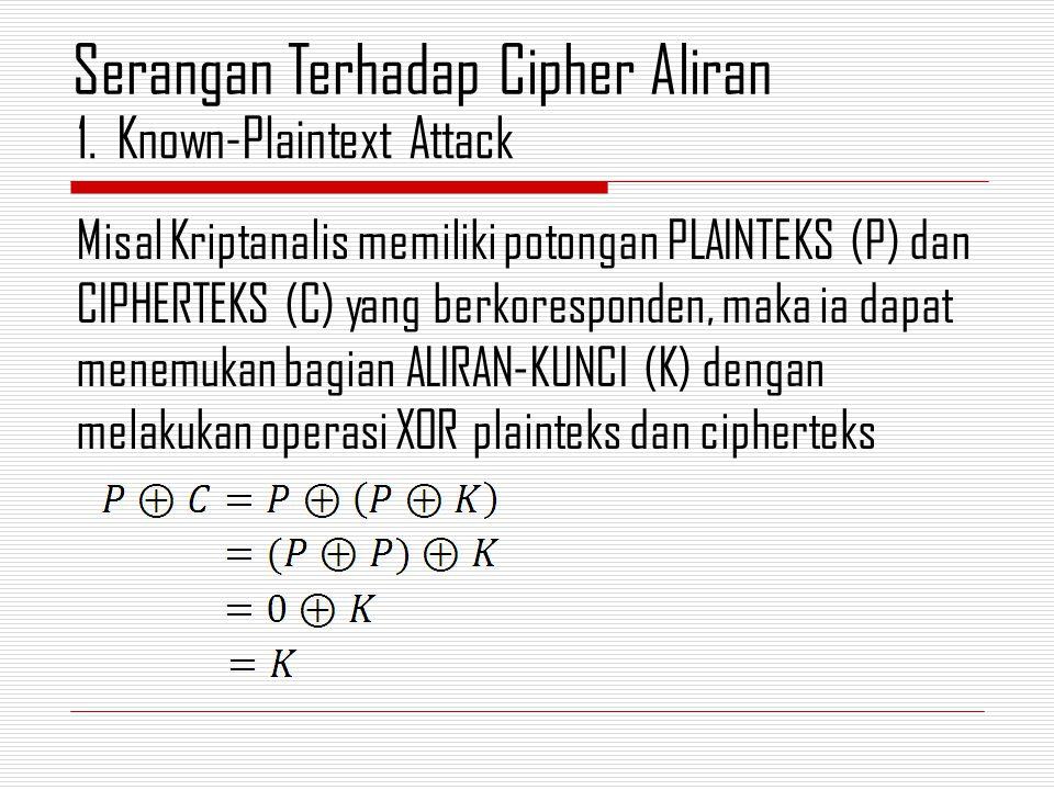 Misal Kriptanalis memiliki potongan PLAINTEKS (P) dan CIPHERTEKS (C) yang berkoresponden, maka ia dapat menemukan bagian ALIRAN-KUNCI (K) dengan melak