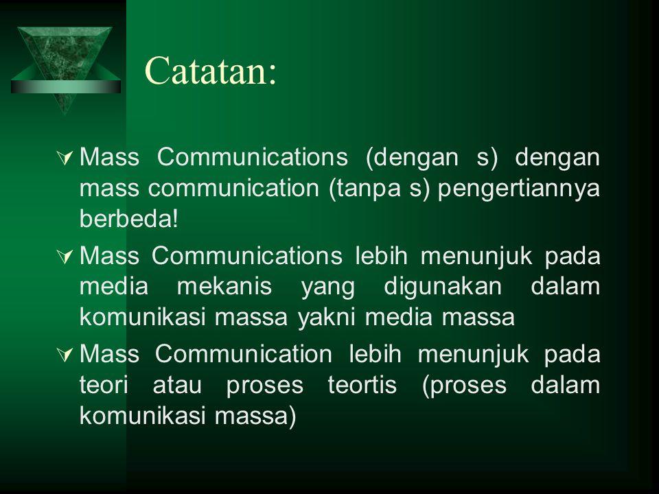 Catatan:  Mass Communications (dengan s) dengan mass communication (tanpa s) pengertiannya berbeda.