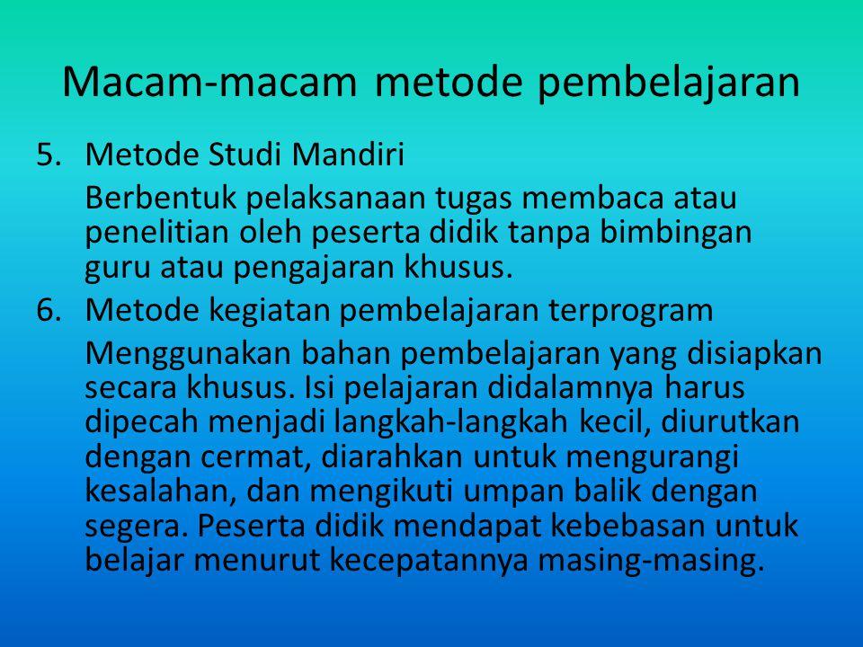 Macam-macam metode pembelajaran 5.Metode Studi Mandiri Berbentuk pelaksanaan tugas membaca atau penelitian oleh peserta didik tanpa bimbingan guru ata