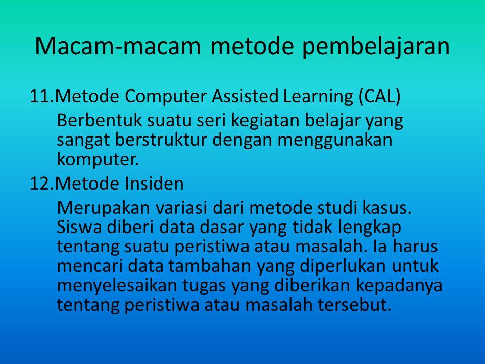 Macam-macam metode pembelajaran 11.Metode Computer Assisted Learning (CAL) Berbentuk suatu seri kegiatan belajar yang sangat berstruktur dengan menggu