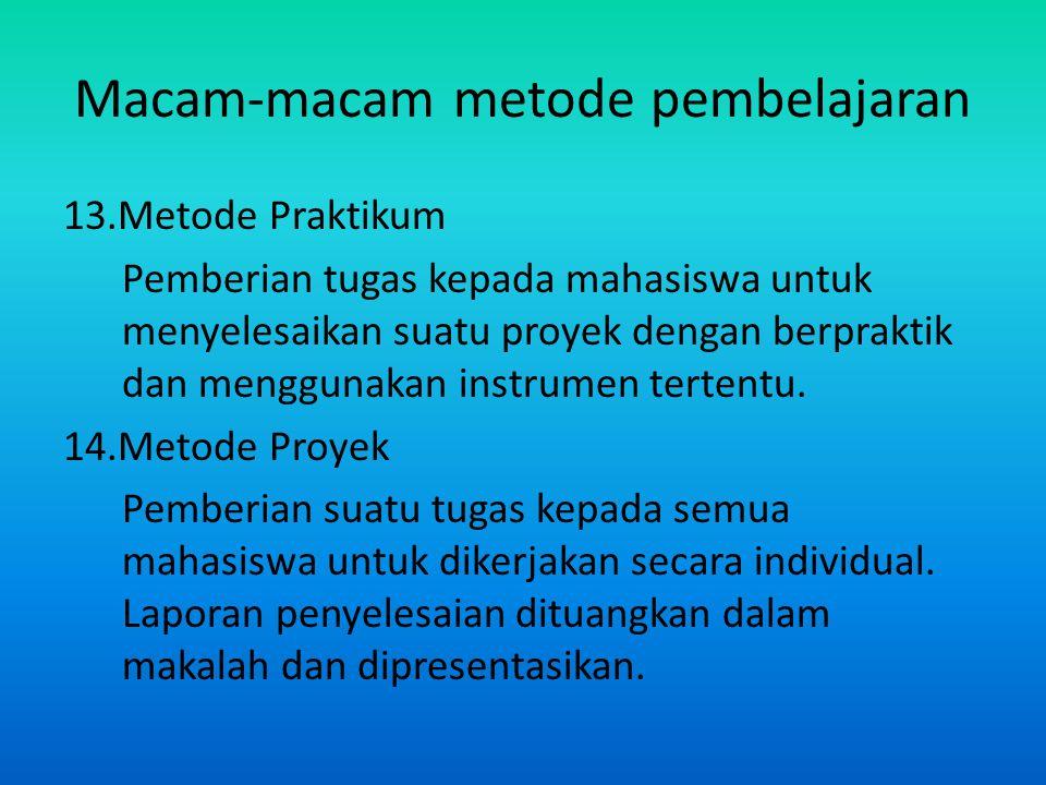 Macam-macam metode pembelajaran 13.Metode Praktikum Pemberian tugas kepada mahasiswa untuk menyelesaikan suatu proyek dengan berpraktik dan menggunaka