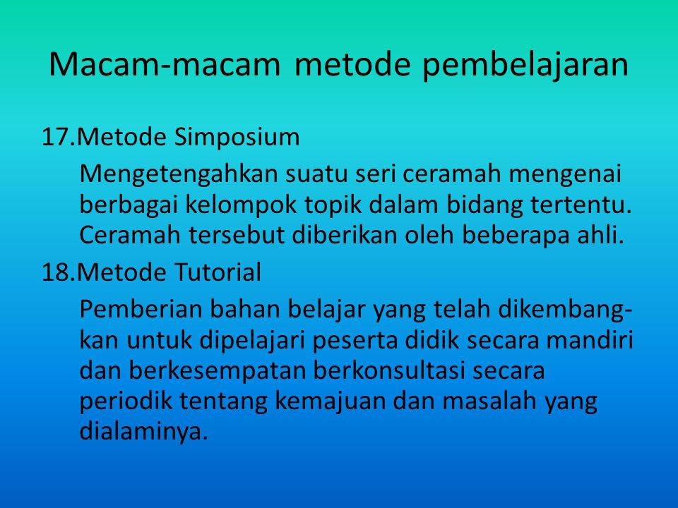 Macam-macam metode pembelajaran 17.Metode Simposium Mengetengahkan suatu seri ceramah mengenai berbagai kelompok topik dalam bidang tertentu. Ceramah