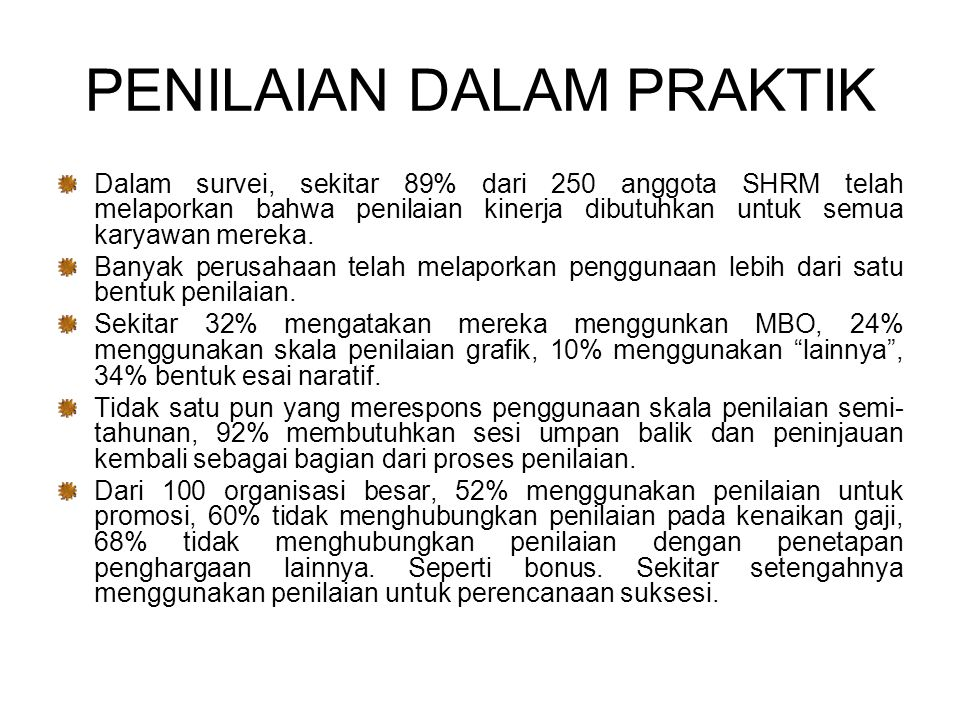 PENILAIAN DALAM PRAKTIK Dalam survei, sekitar 89% dari 250 anggota SHRM telah melaporkan bahwa penilaian kinerja dibutuhkan untuk semua karyawan mereka.