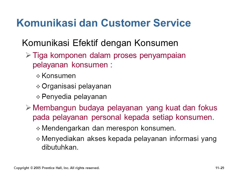 Copyright © 2005 Prentice Hall, Inc. All rights reserved.11–29 Komunikasi dan Customer Service •Komunikasi Efektif dengan Konsumen  Tiga komponen dal