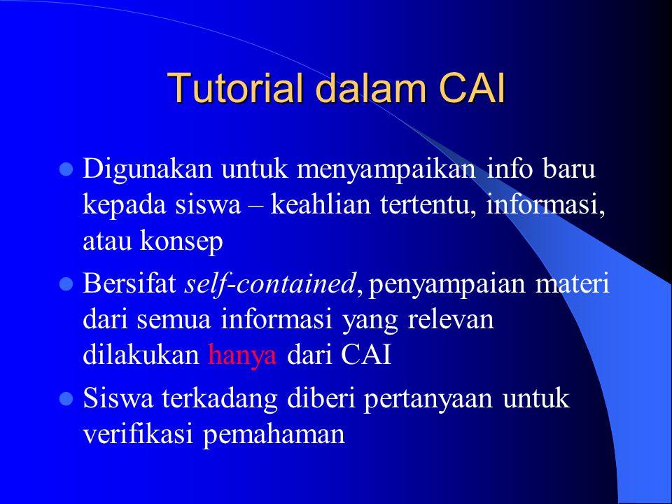 Tutorial dalam CAI  Digunakan untuk menyampaikan info baru kepada siswa – keahlian tertentu, informasi, atau konsep  Bersifat self-contained, penyam