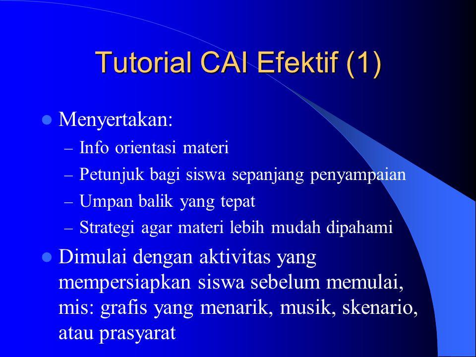 Tutorial CAI Efektif (1)  Menyertakan: – Info orientasi materi – Petunjuk bagi siswa sepanjang penyampaian – Umpan balik yang tepat – Strategi agar m