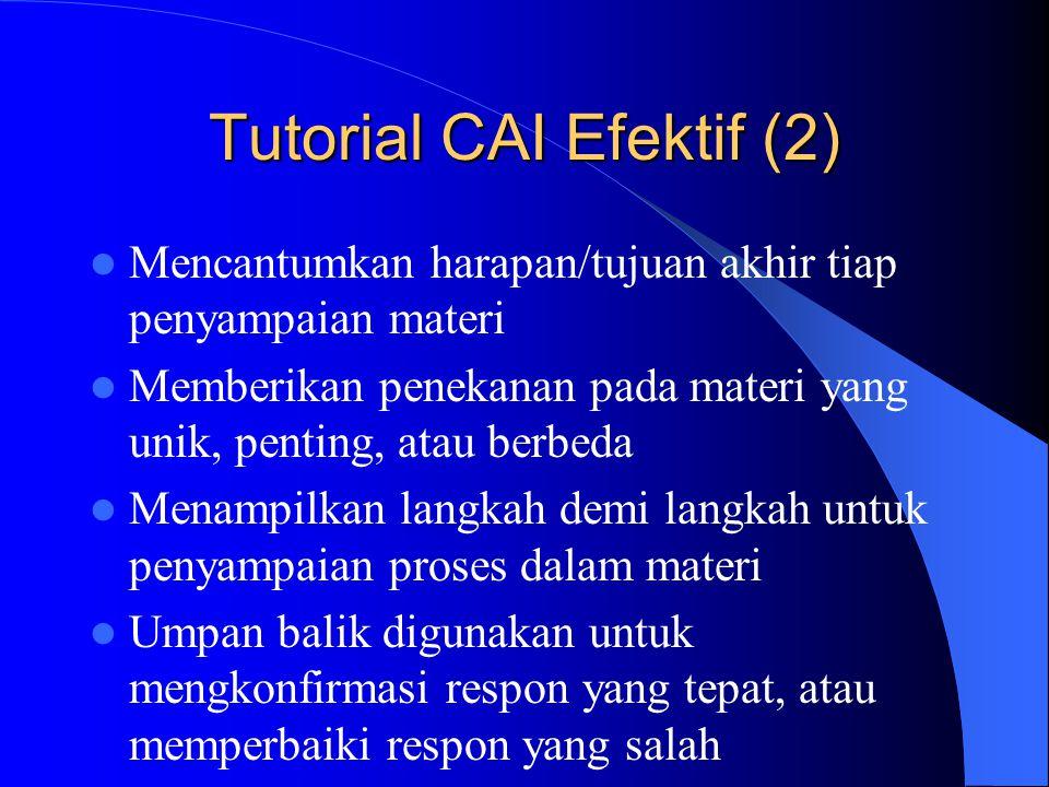 Tutorial CAI Efektif (2)  Mencantumkan harapan/tujuan akhir tiap penyampaian materi  Memberikan penekanan pada materi yang unik, penting, atau berbe