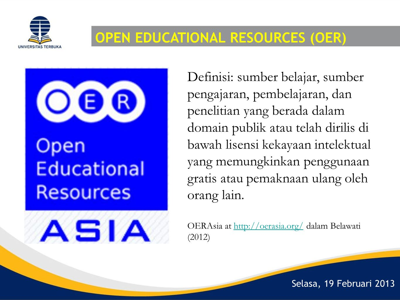 Selasa, 19 Februari 2013 OPEN EDUCATIONAL RESOURCES (OER) Definisi: sumber belajar, sumber pengajaran, pembelajaran, dan penelitian yang berada dalam