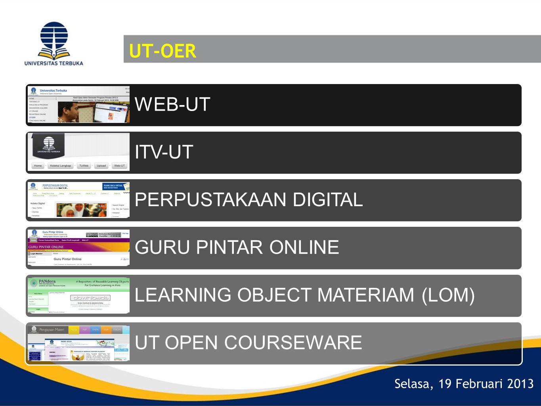 Selasa, 19 Februari 2013 UT-OER WEB-UT ITV-UT PERPUSTAKAAN DIGITAL GURU PINTAR ONLINE LEARNING OBJECT MATERIAM (LOM) UT OPEN COURSEWARE