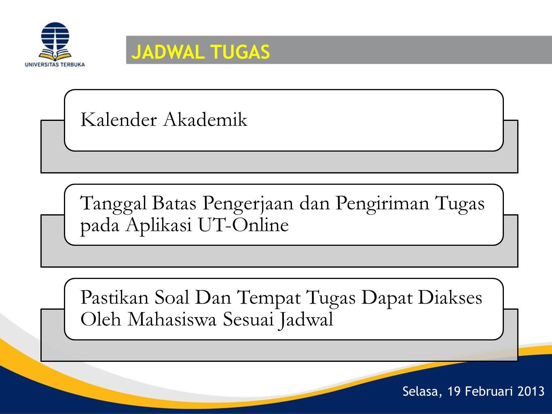 Selasa, 19 Februari 2013 JADWAL TUGAS Kalender Akademik Tanggal Batas Pengerjaan dan Pengiriman Tugas pada Aplikasi UT-Online Pastikan Soal Dan Tempat