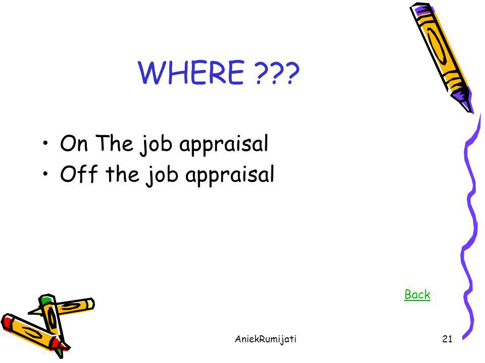AniekRumijati21 WHERE ??? •On The job appraisal •Off the job appraisal Back