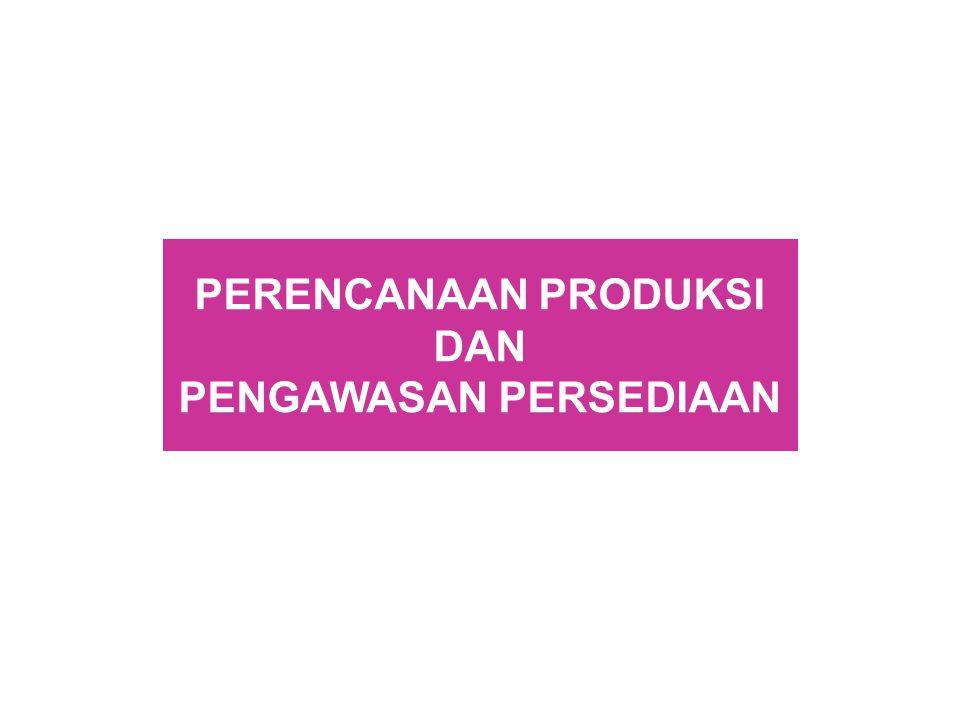 SISTEM PPPP (PPIC) •Perencanaan agregat •Perencanaan terinci •Implementasi dan pengawasan