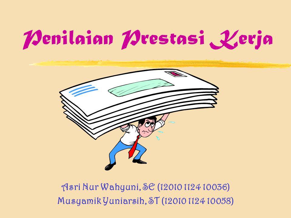 Penilaian Prestasi Kerja Asri Nur Wahyuni, SE (12010 1124 10036) Musyamik Yuniarsih, ST (12010 1124 10058)
