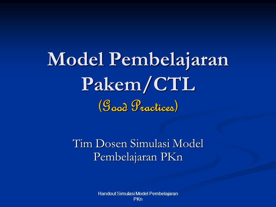 Model Pembelajaran Pakem/CTL (Good Practices) Tim Dosen Simulasi Model Pembelajaran PKn Handout Simulasi Model Pembelajaran PKn