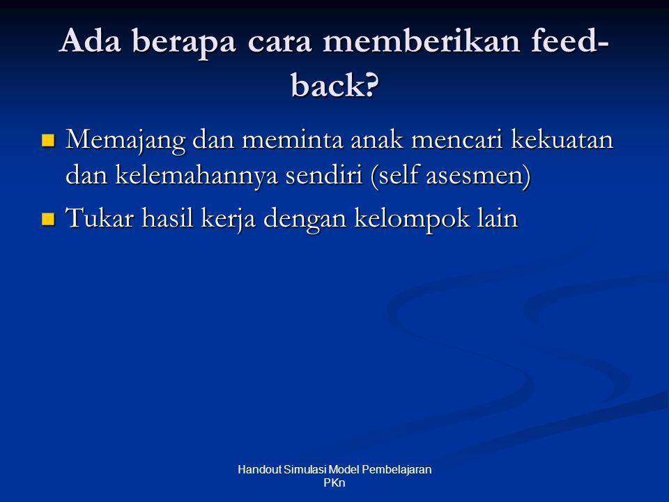 Ada berapa cara memberikan feed- back?  Memajang dan meminta anak mencari kekuatan dan kelemahannya sendiri (self asesmen)  Tukar hasil kerja dengan