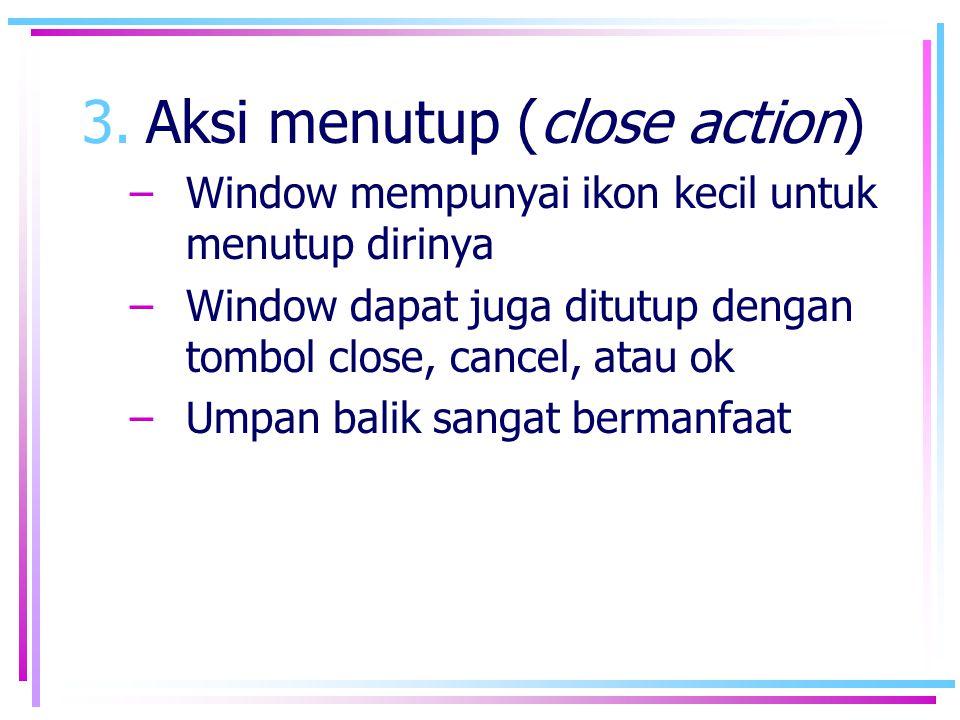 3.Aksi menutup (close action) –Window mempunyai ikon kecil untuk menutup dirinya –Window dapat juga ditutup dengan tombol close, cancel, atau ok –Umpa