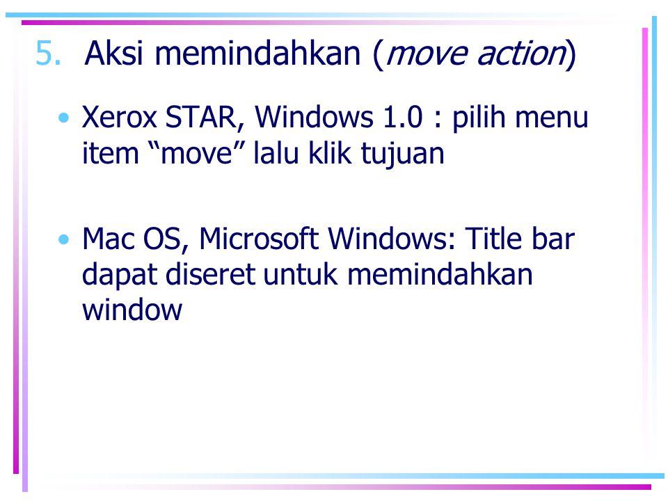 "5.Aksi memindahkan (move action) •Xerox STAR, Windows 1.0 : pilih menu item ""move"" lalu klik tujuan •Mac OS, Microsoft Windows: Title bar dapat disere"