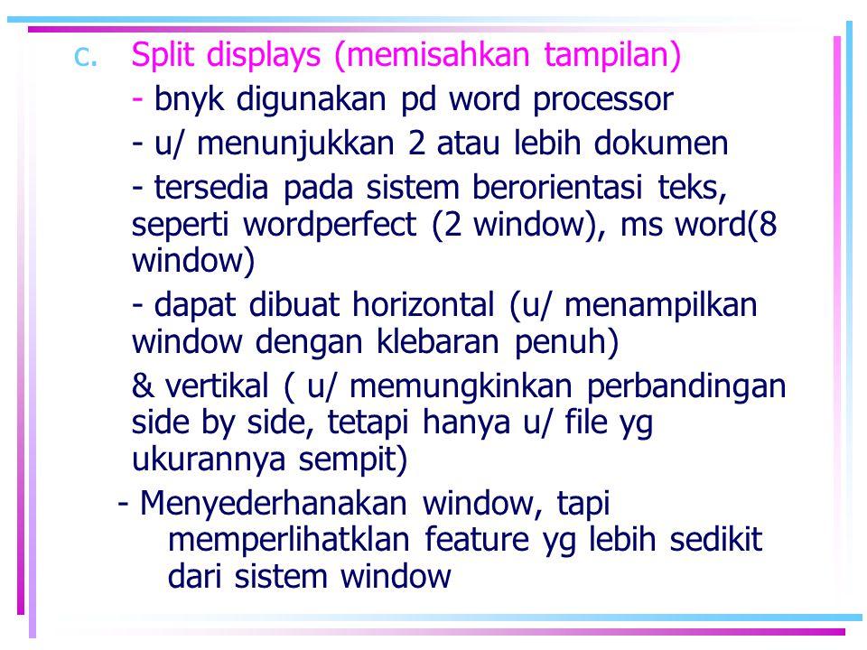 c.Split displays (memisahkan tampilan) - bnyk digunakan pd word processor - u/ menunjukkan 2 atau lebih dokumen - tersedia pada sistem berorientasi te