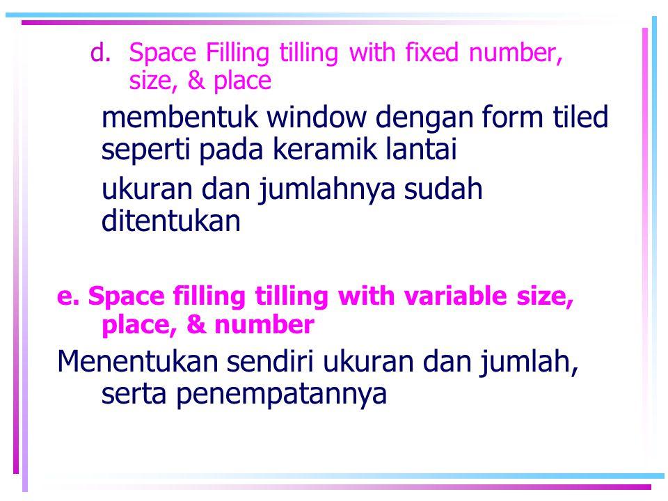 d.Space Filling tilling with fixed number, size, & place membentuk window dengan form tiled seperti pada keramik lantai ukuran dan jumlahnya sudah dit