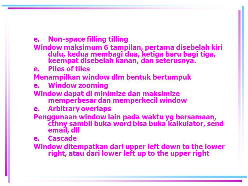 e.Non-space filling tilling Window maksimum 6 tampilan, pertama disebelah kiri dulu, kedua membagi dua, ketiga baru bagi tiga, keempat disebelah kanan