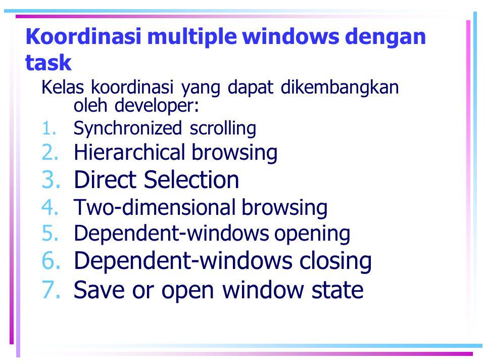 Koordinasi multiple windows dengan task Kelas koordinasi yang dapat dikembangkan oleh developer: 1.Synchronized scrolling 2.Hierarchical browsing 3.Di