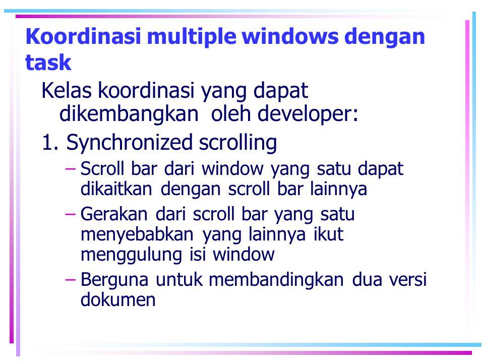 Koordinasi multiple windows dengan task Kelas koordinasi yang dapat dikembangkan oleh developer: 1. Synchronized scrolling –Scroll bar dari window yan