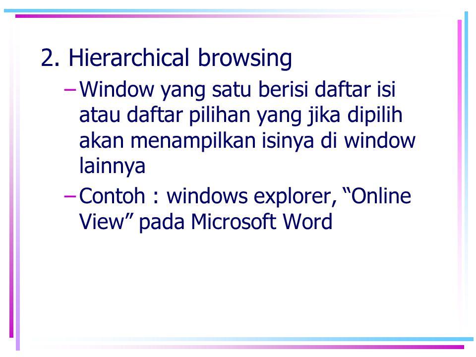 2. Hierarchical browsing –Window yang satu berisi daftar isi atau daftar pilihan yang jika dipilih akan menampilkan isinya di window lainnya –Contoh :