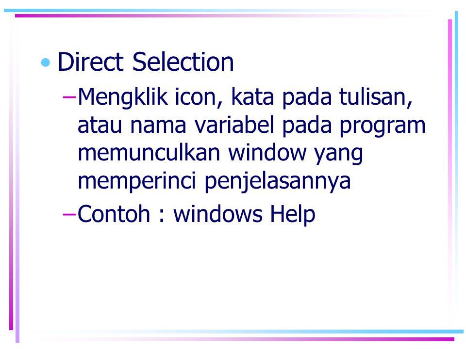 •Direct Selection –Mengklik icon, kata pada tulisan, atau nama variabel pada program memunculkan window yang memperinci penjelasannya –Contoh : window