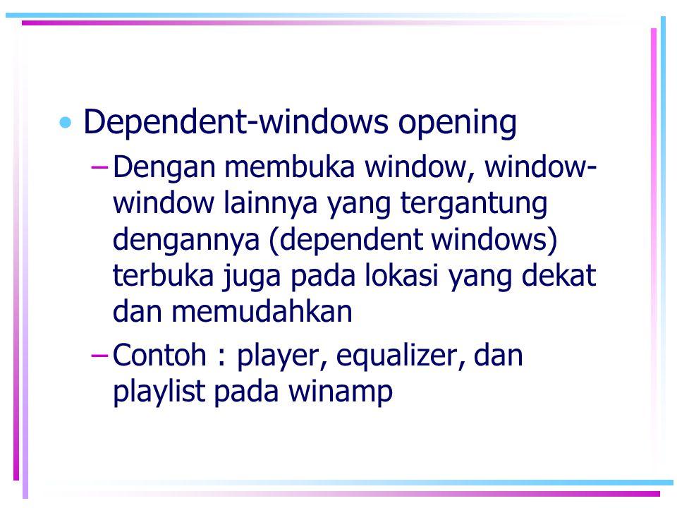 •Dependent-windows opening –Dengan membuka window, window- window lainnya yang tergantung dengannya (dependent windows) terbuka juga pada lokasi yang