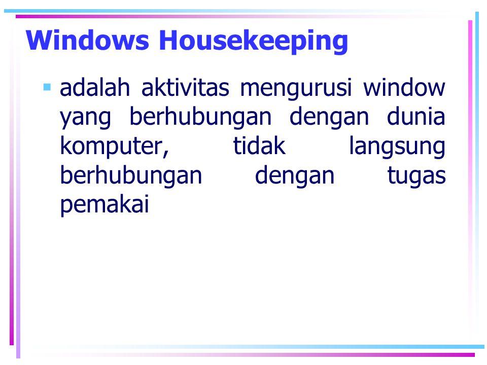 Windows Housekeeping  adalah aktivitas mengurusi window yang berhubungan dengan dunia komputer, tidak langsung berhubungan dengan tugas pemakai