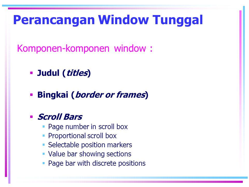 Perancangan Window Tunggal Komponen-komponen window :  Judul (titles)  Bingkai (border or frames)  Scroll Bars  Page number in scroll box  Propor
