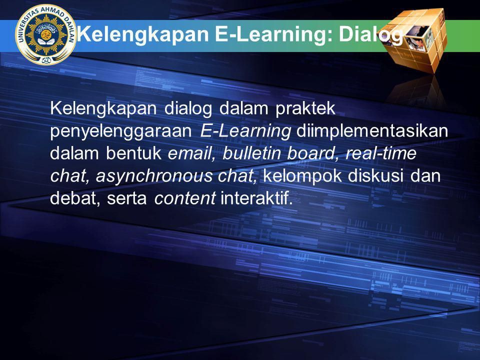 Kelengkapan E-Learning: Dialog Kelengkapan dialog dalam praktek penyelenggaraan E-Learning diimplementasikan dalam bentuk email, bulletin board, real-