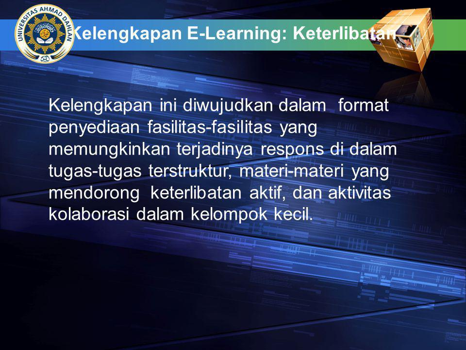 Kelengkapan E-Learning: Keterlibatan Kelengkapan ini diwujudkan dalam format penyediaan fasilitas-fasilitas yang memungkinkan terjadinya respons di da